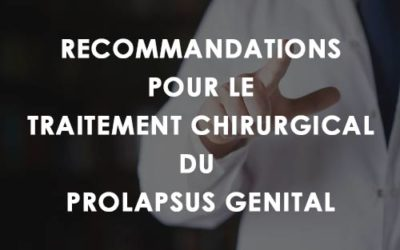 Les recommandations pour le prolapsus génital (enfin !)
